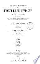 Relations politiques de la France et de l'Espagne avec l'Ecossé au xvi e siècle, documents inédits, publ. par A. Teulet