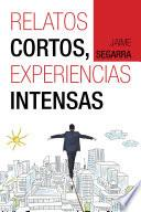 RELATOS CORTOS, EXPERIENCIAS INTENSAS