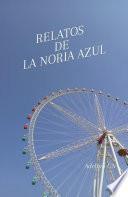 RELATOS DE LA NORIA AZUL