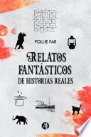 Relatos fantásticos de historias reales