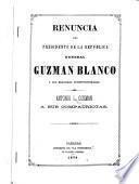Renuncia del presidente de la república, general Guzmán Blanco y sus reformas constitucionales