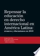 Repensar la educación en derecho internacional en América Latina: avances y discusiones en 2019