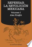 Repensar la Revolución Mexicana (volumen I)