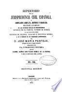 Repertorio de la jurisprudencia civil española o compilación completa, metódica y ordenada por órden alfabético de las diversas reglas de jurisprudencia sentadas por el tribunal supremo de justicia: 1838-1866