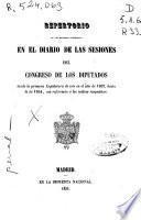 Repertorio de las materias contenidas en el diario de las sesiones del Congreso de los Diputados desde la primera Legislatura de éste en el año 1837 hasta la de 1854, con referencia a los índices respectivos