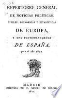 Repertorio general de noticias politicas, civiles, éconómicas, y estadisticas de Europa, y mas particularmente de España, para el año 1822