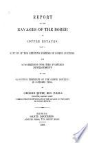 Report on the ravages of the borer in coffee estates, with a review of the existing systems of coffee culture, and suggestions for the further development of the productive resources of the coffee districts in southern India