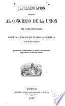 Representacion dirigida al congreso de la union por varios propietarios sobre la condicion que guarda la propiedad en el Estado de Morelos y Pidiendo que el poder legislativo ...