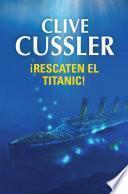 ¡Rescaten el Titanic! (Dirk Pitt 3)