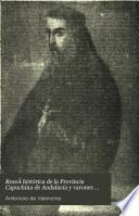 Reseã histórica de la Provincia Capuchina de Andalucia y varones ilustres en ciencia y virtud que han florencido en ella desde su fundación hasta el presente