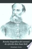 Reseña biográfica del coronel de ejército don Juan Solá