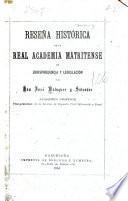 Resena histórica de la real Academia matritense de jurisprudencia y legislación