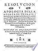 Resolucion y apologia della acerca de un grave y raro caso que en materia de espiritu se consulto con el