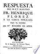 Respuesta del M. R. P. Maestro Fr. Henrique Florez a la carta publicada bajo el nombre de Dn. Juachin de Azur