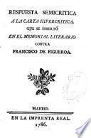 Respuesta semicrítica a la carta hipercrítica que se insertó en el Memorial literario contra Francisco de Figueroa