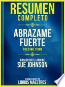 Resumen Completo: Abrazame Fuerte (Hold Me Tight) - Basado En El Libro De Sue Johnson