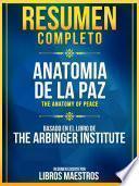 Resumen Completo: Anatomia De La Paz (The Anatomy Of Peace) - Basado En El Libro De The Arbinger Institute