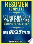 Resumen Completo: Astrofísica Para Gente Con Prisa (Astrophysics For People In A Hurry)