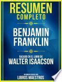 Resumen Completo: Benjamin Franklin - Basado En El Libro De Walter Isaacson