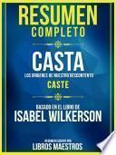 Resumen Completo: Casta: Los Origenes De Nuestro Descontento (Caste) - Basado En El Libro De Isabel Wilkerson