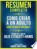 Resumen Completo: Como Criar A Un Adulto (How To Raise An Adult)
