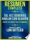 Resumen Completo De Tal Vez Deberias Hablar Con Alguien (Maybe You Should Talk To Someone) - Basado En El Libro De Lori Gottlieb