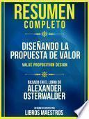 Resumen Completo: Diseñando La Propuesta De Valor (Value Proposition Design) - Basado En El Libro De Alexander Osterwalder