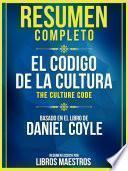 Resumen Completo: El Codigo De La Cultura (The Culture Code) - Basado En El Libro De Daniel Coyle