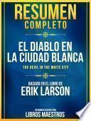 Resumen Completo: El Diablo En La Ciudad Blanca (The Devil In The White City) - Basado En El Libro De Erik Larson