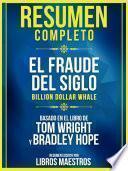 Resumen Completo: El Fraude Del Siglo (Billion Dollar Whale) - Basado En El Libro De Tom Wright Y Bradley Hope