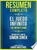 Resumen Completo: El Juego Infinito (The Infinite Game) - Basado En El Libro De Simon Sinek