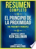 Resumen Completo: El Principio De La Proximidad (The Proximity Principle) - Basado En El Libro De Ken Coleman