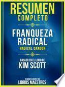 Resumen Completo: Franqueza Radical (Radical Candor) - Basado En El Libro De Kim Scott