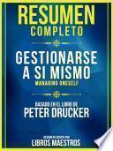 Resumen Completo: Gestionarse A Sí Mismo (Managing Oneself) - Basado En El Libro De Peter F. Drucker