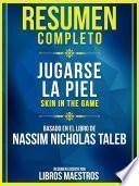 Resumen Completo: Jugarse La Piel (Skin In The Game) - Basado En El Libro De Nassim Nicholas Taleb