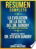 Resumen Completo: La Evolucion De La Dieta Del Dr. Gundry (Dr. Gundry's Diet Evolution) - Basado En El Libro De Steven Gundry