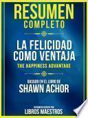 Resumen Completo: La Felicidad Como Ventaja (The Happiness Advantage)