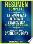 Resumen Completo: La Inesperada Alegria De Estar Sobria (The Unexpected Joy Of Being Sober) - Basado En El Libro De Catherine Gray