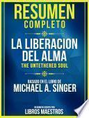 Resumen Completo: La Liberacion Del Alma (The Untethered Soul)
