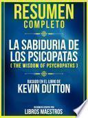 Resumen Completo: La Sabiduria De Los Psicopatas (The Wisdom Of Psychopaths)
