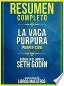 Resumen Completo: La Vaca Purpura (Purple Cow) - Basado En El Libro De Seth Godin