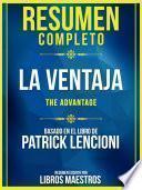 Resumen Completo: La Ventaja (The Advantage) - Basado En El Libro De Patrick Lencioni