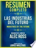Resumen Completo: Las Industrias Del Futuro (The Industries Of The Future)