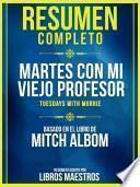 Resumen Completo: Martes Con Mi Viejo Profesor (Tuesdays With Morrie) - Basado En El Libro De Mitch Albom