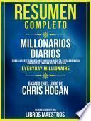 Resumen Completo | Millonarios Diarios: Como La Gente Comun Construyo Una Riqueza Extraordinaria Y Como Usted Tambien Puede Hacerlo (Everyday Millionaire) - Basado En El Libro De Chris Hogan