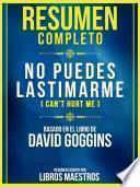 Resumen Completo: No Puedes Lastimarme (Can't Hurt Me) - Basado En El Libro De David Goggins