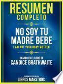 Resumen Completo: No Soy Tu Madre Bebe (I Am Not Your Baby Mother) - Basado En El Libro De Candice Brathwaite
