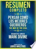 Resumen Completo: Pensar Como Los Mejores Guerreros (The Way Of The Seal)
