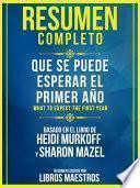 Resumen Completo: Que Se Puede Esperar El Primer Año (What To Expect The First Year) - Basado En El Libro De Heidi Murkoff Y Sharon Mazel