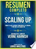 Resumen Completo | Scaling Up: Como Es Que Algunas Compañias Lo Logran... Y Por Que Las Demas No - Basado En El Libro De Verne Harnish